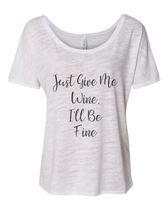 Just Give Me Wine, I'll Be Fine Slouchy Tee - Wake Slay Repeat
