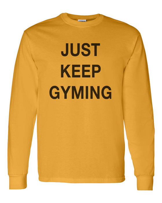 Just Keep Gyming Unisex Long Sleeve T Shirt