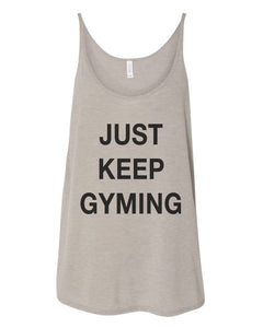 Just Keep Gyming Slouchy Tank - Wake Slay Repeat