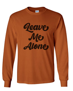 Leave Me Alone Unisex Long Sleeve T Shirt - Wake Slay Repeat