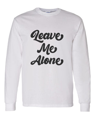 Leave Me Alone Unisex Long Sleeve T Shirt