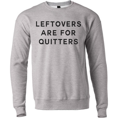 Leftovers Are For Quitters Unisex Sweatshirt - Wake Slay Repeat