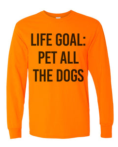 Life Goal Pet All The Dogs Unisex Long Sleeve T Shirt - Wake Slay Repeat