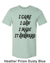 Load image into Gallery viewer, I Came I Saw I Made It Awkward Unisex Short Sleeve T Shirt - Wake Slay Repeat