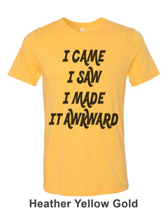 I Came I Saw I Made It Awkward Unisex Short Sleeve T Shirt - Wake Slay Repeat