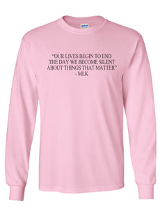 """Our Lives Begin To End The Day We Become Silent About Things That Matter"" - MLK Quote Unisex Long Sleeve T Shirt - Wake Slay Repeat"