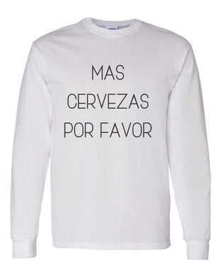 Mas Cervezas Por Favor Unisex Long Sleeve T Shirt