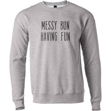Load image into Gallery viewer, Messy Bun Having Fun Unisex Sweatshirt - Wake Slay Repeat