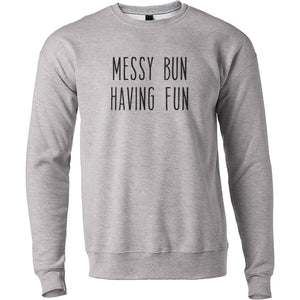 Messy Bun Having Fun Unisex Sweatshirt - Wake Slay Repeat