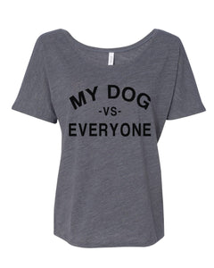 My Dog Vs Everyone Slouchy Tee