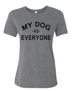 My Dog Vs Everyone Relaxed Women's T Shirt - Wake Slay Repeat