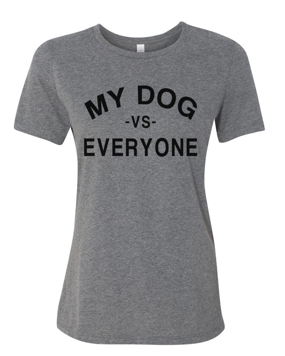 My Dog Vs Everyone Relaxed Women's T Shirt