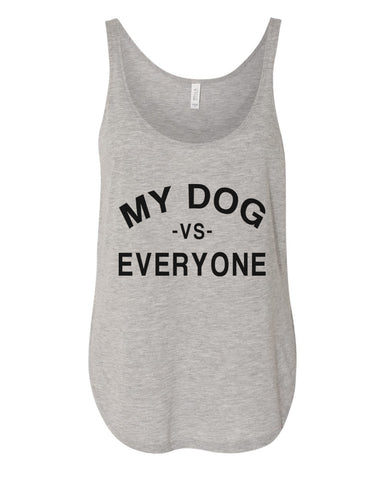 My Dog Vs Everyone Flowy Side Slit Tank Top - Wake Slay Repeat