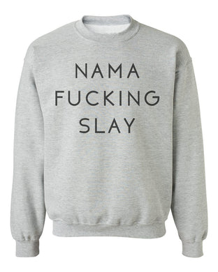Nama Fucking Slay Unisex Sweatshirt - Wake Slay Repeat