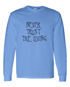 Never Trust The Living Unisex Long Sleeve T Shirt - Wake Slay Repeat