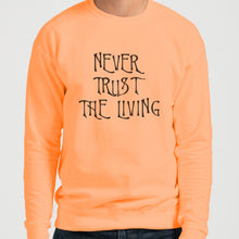 Load image into Gallery viewer, Never Trust The Living Unisex Sweatshirt - Wake Slay Repeat