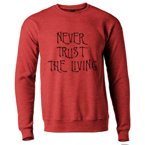 Never Trust The Living Unisex Sweatshirt - Wake Slay Repeat
