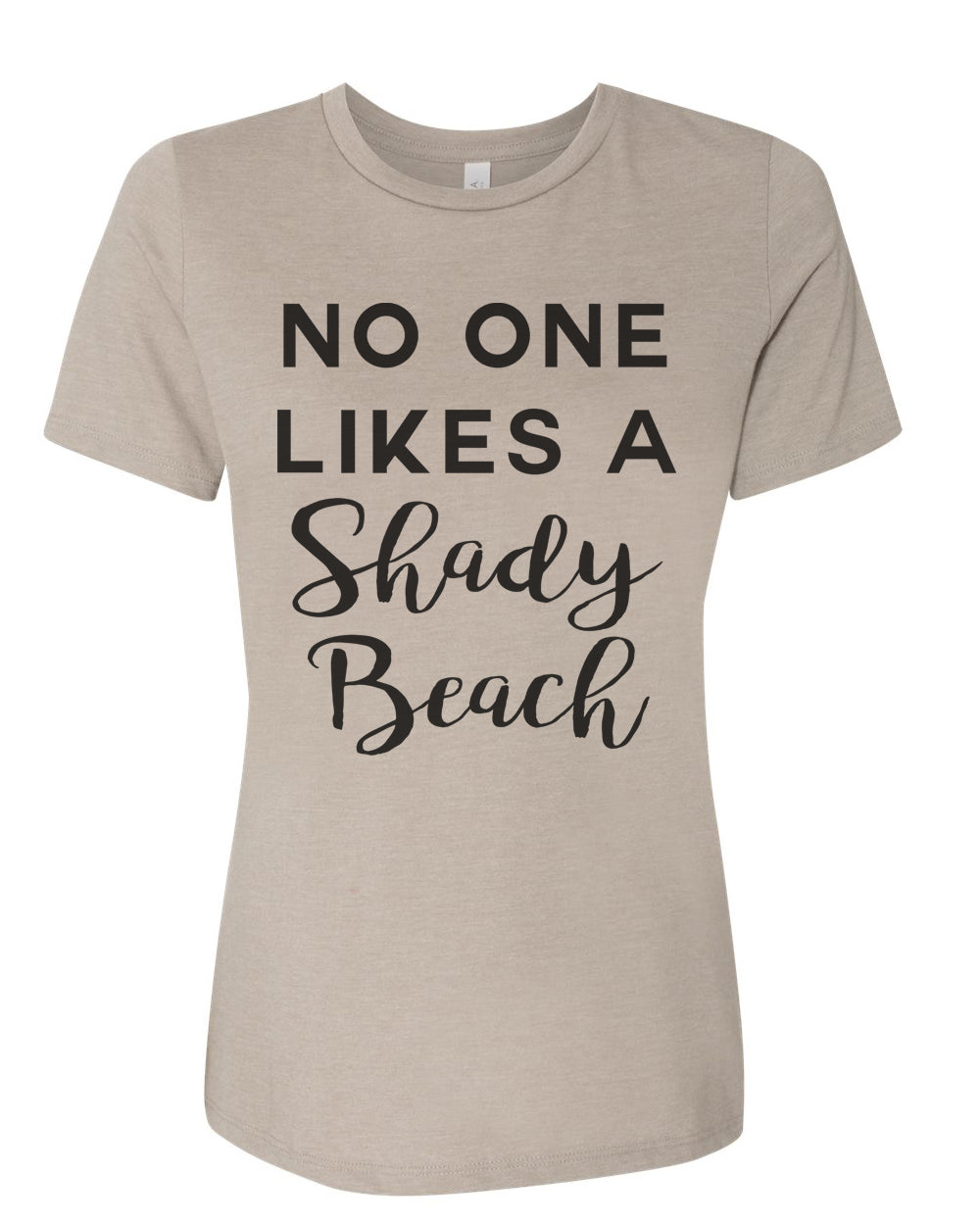 No One Likes A Shady Beach Relaxed Women's T Shirt