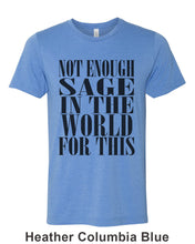 Load image into Gallery viewer, Not Enough Sage In The World For This Unisex Short Sleeve T Shirt - Wake Slay Repeat