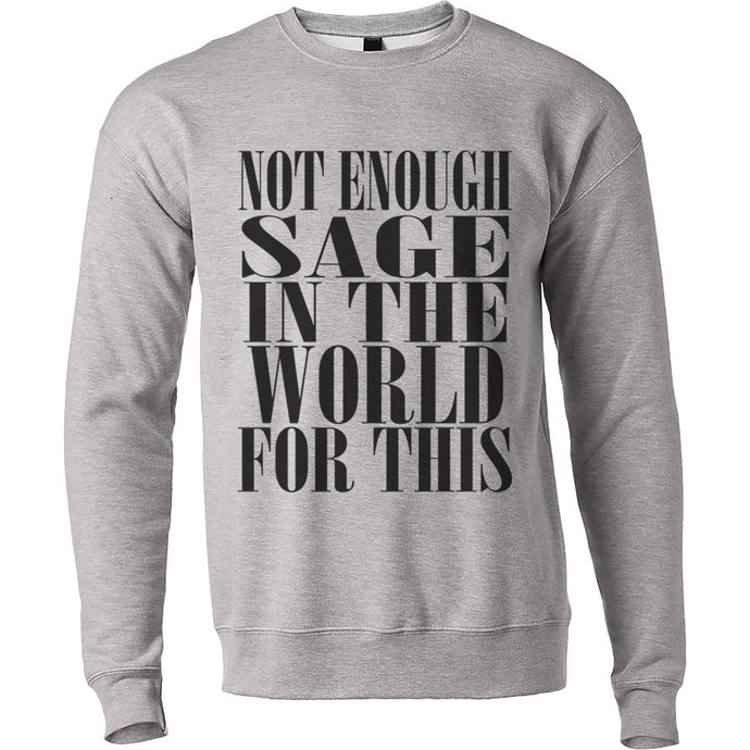 Not Enough Sage In The World For This Unisex Sweatshirt - Wake Slay Repeat