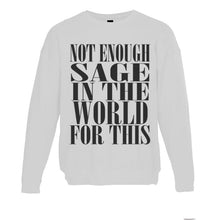Load image into Gallery viewer, Not Enough Sage In The World For This Unisex Sweatshirt - Wake Slay Repeat