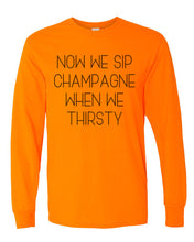Load image into Gallery viewer, Now We Sip Champagne When We Thirsty Unisex Long Sleeve T Shirt