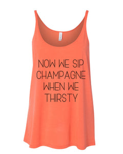 Now We Sip Champagne When We Thirsty Slouchy Tank - Wake Slay Repeat