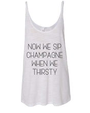 Load image into Gallery viewer, Now We Sip Champagne When We Thirsty Slouchy Tank - Wake Slay Repeat