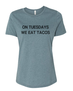 On Tuesdays We Eat Tacos Relaxed Women's T Shirt