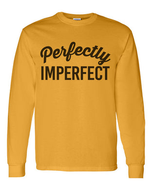 Perfectly Imperfect Unisex Long Sleeve T Shirt
