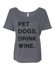 Load image into Gallery viewer, Pet Dogs Drink Wine Slouchy Tee - Wake Slay Repeat