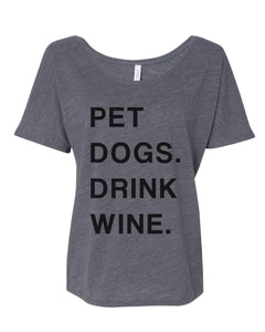 Pet Dogs Drink Wine Slouchy Tee - Wake Slay Repeat
