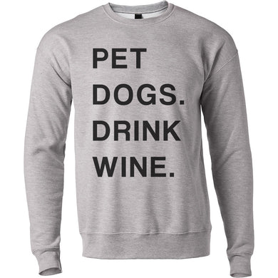 Pet Dogs. Drink Wine. Unisex Sweatshirt - Wake Slay Repeat
