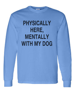 Physically Here, Mentally With My Dog Unisex Long Sleeve T Shirt - Wake Slay Repeat