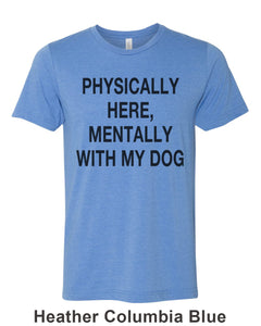 Physically Here, Mentally With My Dog Unisex Short Sleeve T Shirt - Wake Slay Repeat