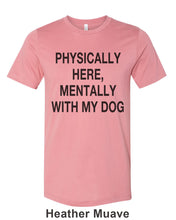Load image into Gallery viewer, Physically Here, Mentally With My Dog Unisex Short Sleeve T Shirt - Wake Slay Repeat