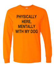 Load image into Gallery viewer, Physically Here, Mentally With My Dog Unisex Long Sleeve T Shirt - Wake Slay Repeat