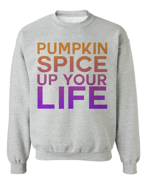 Pumpkin Spice Up Your Life Unisex Sweatshirt