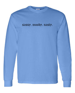 Sassy. Moody. Nasty. Unisex Long Sleeve T Shirt - Wake Slay Repeat
