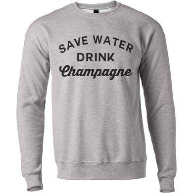 Save Water Drink Champagne Unisex Sweatshirt - Wake Slay Repeat