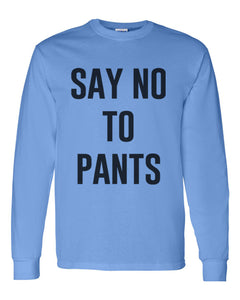 Say No To Pants Unisex Long Sleeve T Shirt
