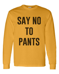 Say No To Pants Unisex Long Sleeve T Shirt - Wake Slay Repeat