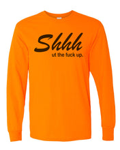 Load image into Gallery viewer, Shhh Ut The Fuck Up Unisex Long Sleeve T Shirt - Wake Slay Repeat
