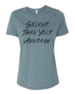 Sicker Than Your Average Relaxed Women's T Shirt
