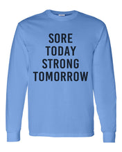Load image into Gallery viewer, Sore Today Strong Tomorrow Unisex Long Sleeve T Shirt - Wake Slay Repeat