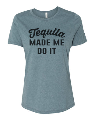 Tequila Made Me Do It Relaxed Women's T Shirt - Wake Slay Repeat