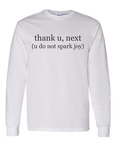 thank u, next (u do not spark joy) Unisex Long Sleeve T Shirt - Wake Slay Repeat