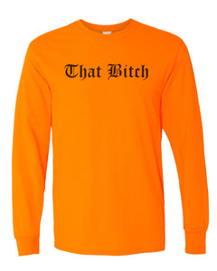 That Bitch Unisex Long Sleeve T Shirt - Wake Slay Repeat