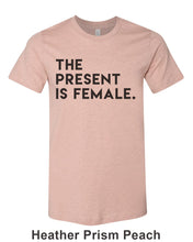 Load image into Gallery viewer, The Present Is Female Unisex Short Sleeve T Shirt