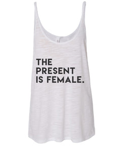 The Present Is Female Slouchy Tank